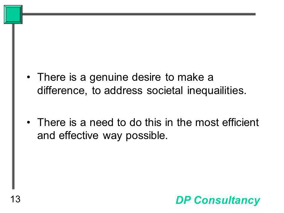 13 DP Consultancy There is a genuine desire to make a difference, to address societal inequailities.