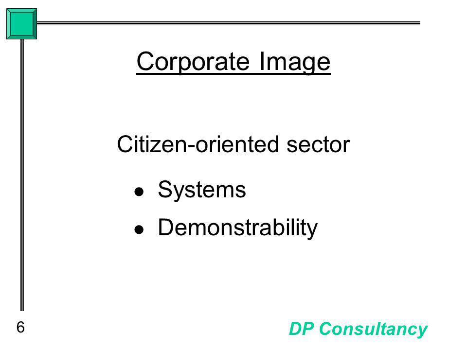 6 DP Consultancy Corporate Image Citizen-oriented sector Systems Demonstrability