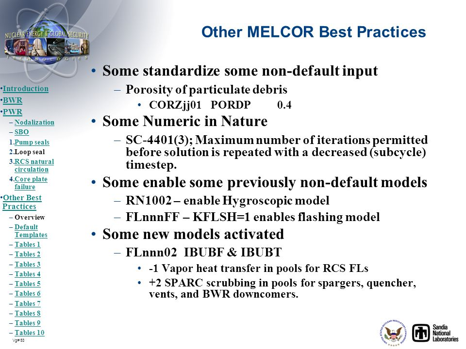 Vg# 53 Other MELCOR Best Practices Some standardize some non-default input –Porosity of particulate debris CORZjj01 PORDP0.4 Some Numeric in Nature –S