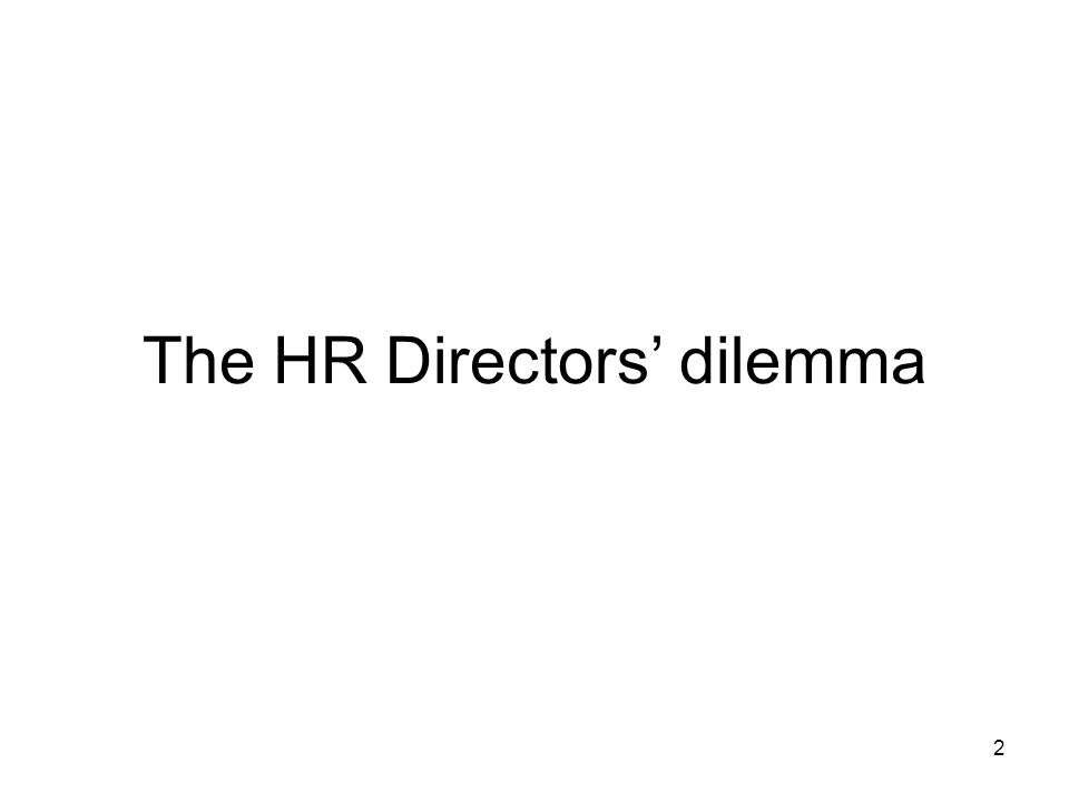 2 The HR Directors' dilemma