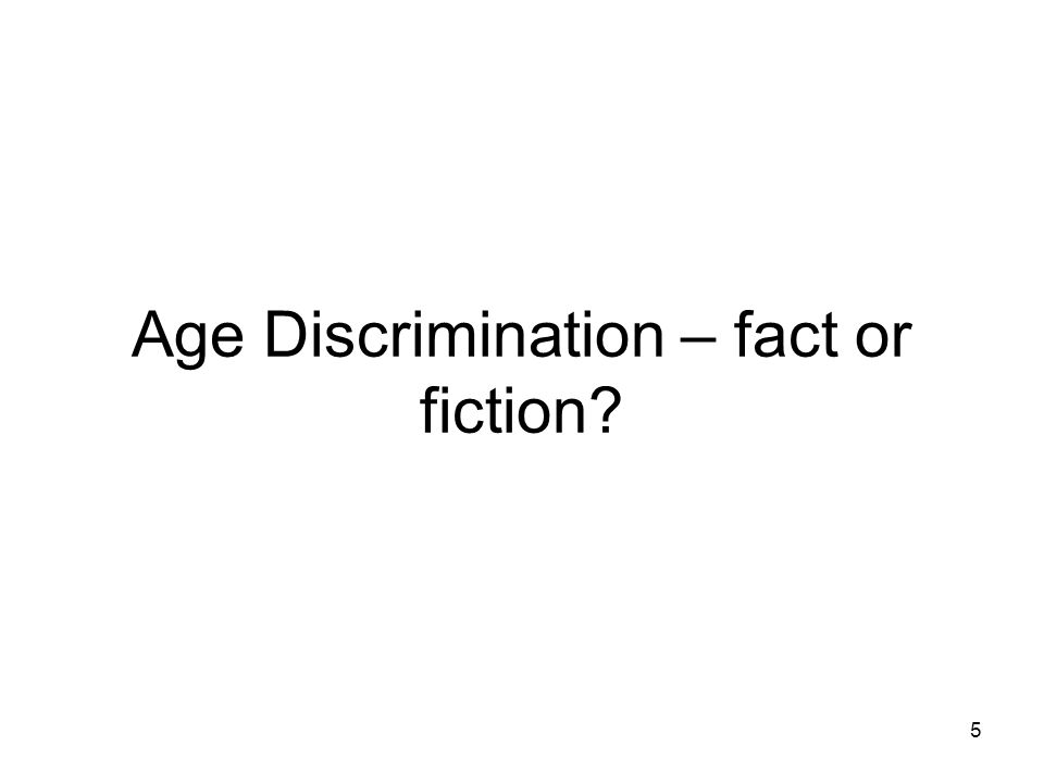 5 Age Discrimination – fact or fiction?