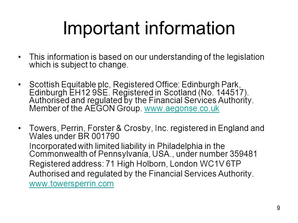 9 Important information This information is based on our understanding of the legislation which is subject to change.