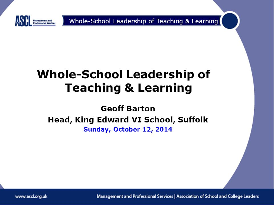 Raising Your Game Whole-School Leadership of Teaching & Learning Geoff Barton Head, King Edward VI School, Suffolk Sunday, October 12, 2014