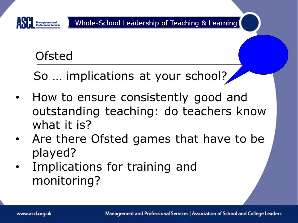 Raising Your Game Whole-School Leadership of Teaching & Learning Ofsted So … implications at your school.