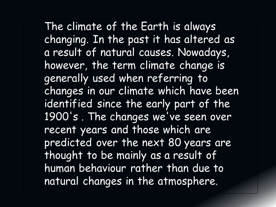 The climate of the Earth is always changing.