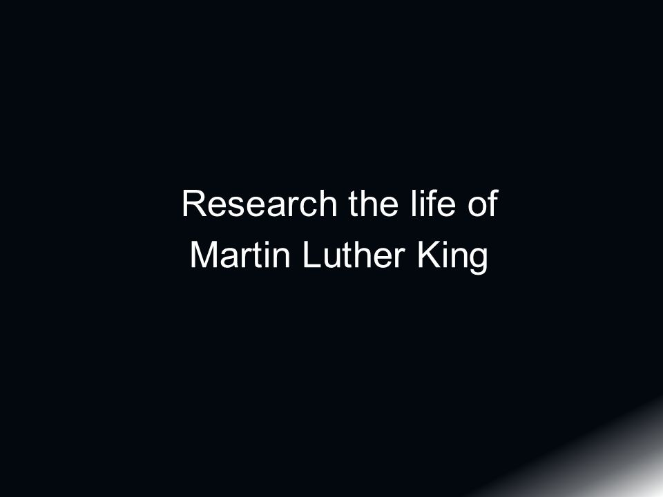 Research the life of Martin Luther King