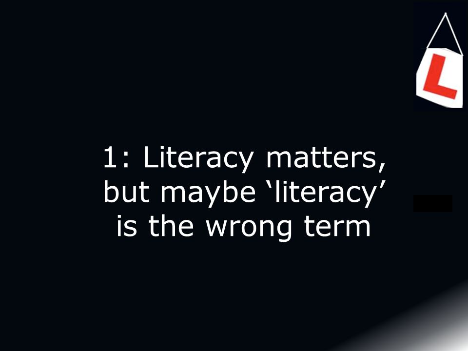 1: Literacy matters, but maybe 'literacy' is the wrong term