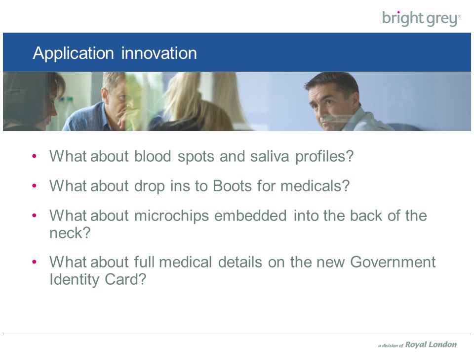 Application innovation What about blood spots and saliva profiles.