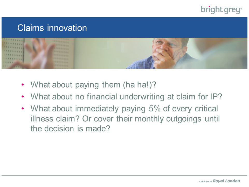 Claims innovation What about paying them (ha ha!).
