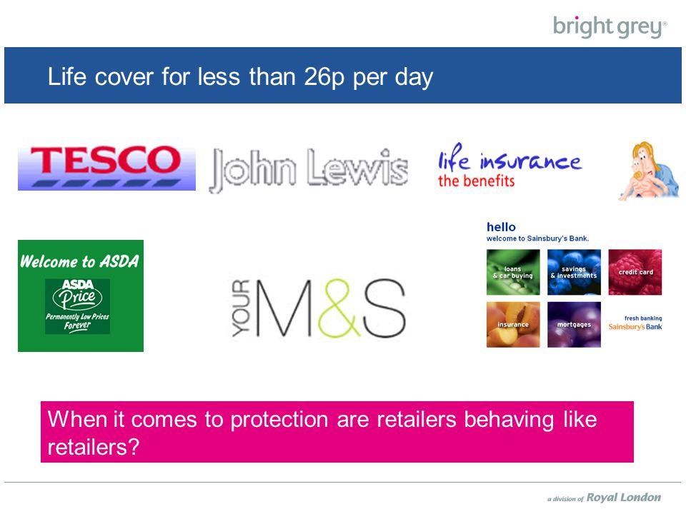 Life cover for less than 26p per day When it comes to protection are retailers behaving like retailers
