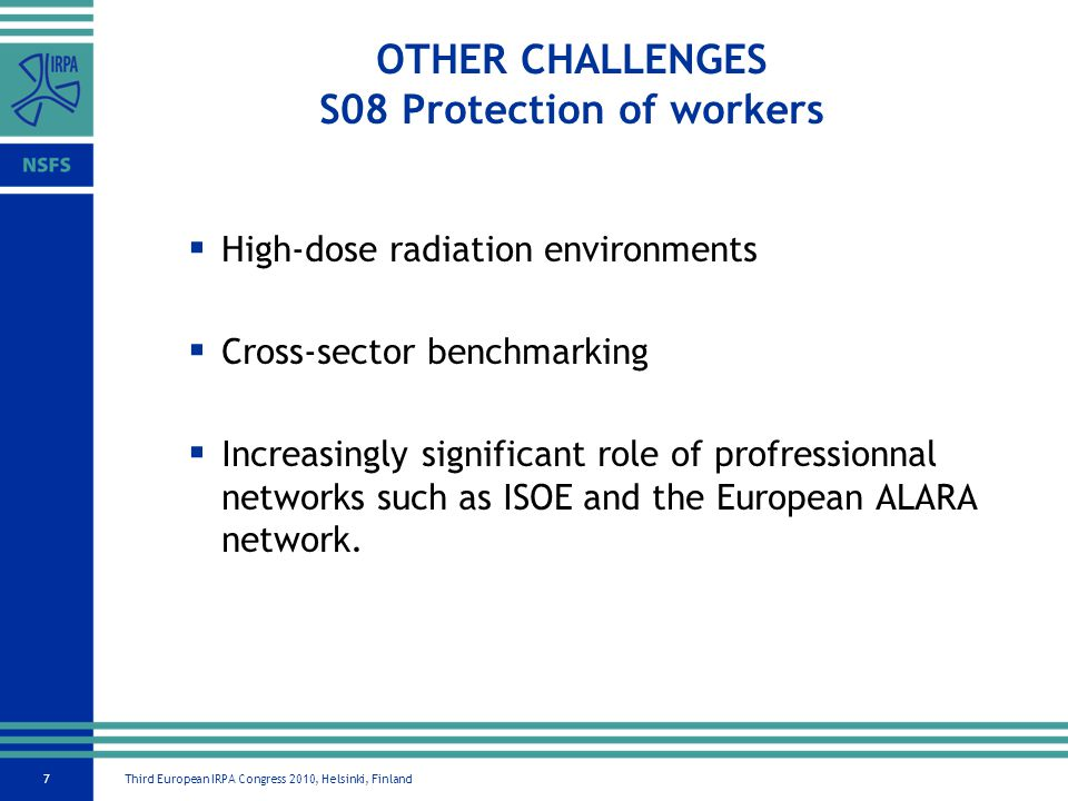 Third European IRPA Congress 2010, Helsinki, Finland7  High-dose radiation environments  Cross-sector benchmarking  Increasingly significant role of profressionnal networks such as ISOE and the European ALARA network.