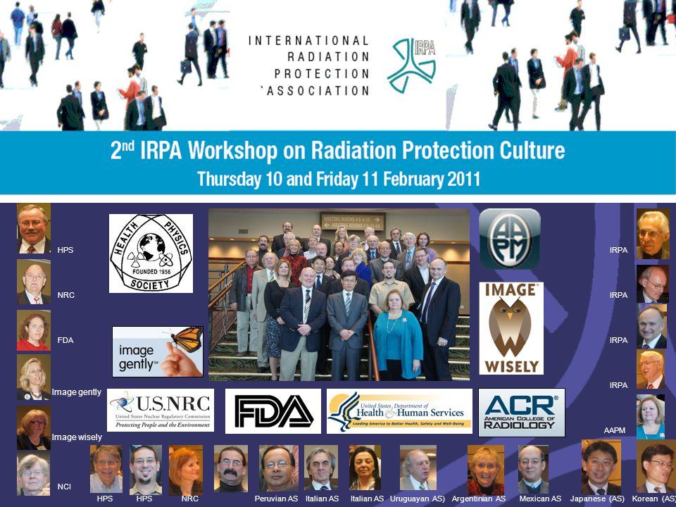 In 2010-2011 : 2 workshops 7 HPS NRC FDA Image gently Image wisely NRC IRPA Uruguayan AS)Argentinian ASKorean (AS)Japanese (AS) NCI HPSMexican ASItali