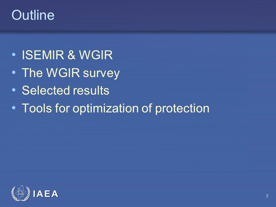 IAEA ISEMIR & WGIR Information System on Occupational Exposure in Medicine, Industry & Research Launched in January 2009, to help improve occupational radiation protection in targeted areas Working Group on Industrial Radiography (2010) 3 A worldwide survey of current occupational RP practice in IR 3 Questionnaires − Industrial Radiographers (Operators) − NDT Companies − Regulatory Bodies