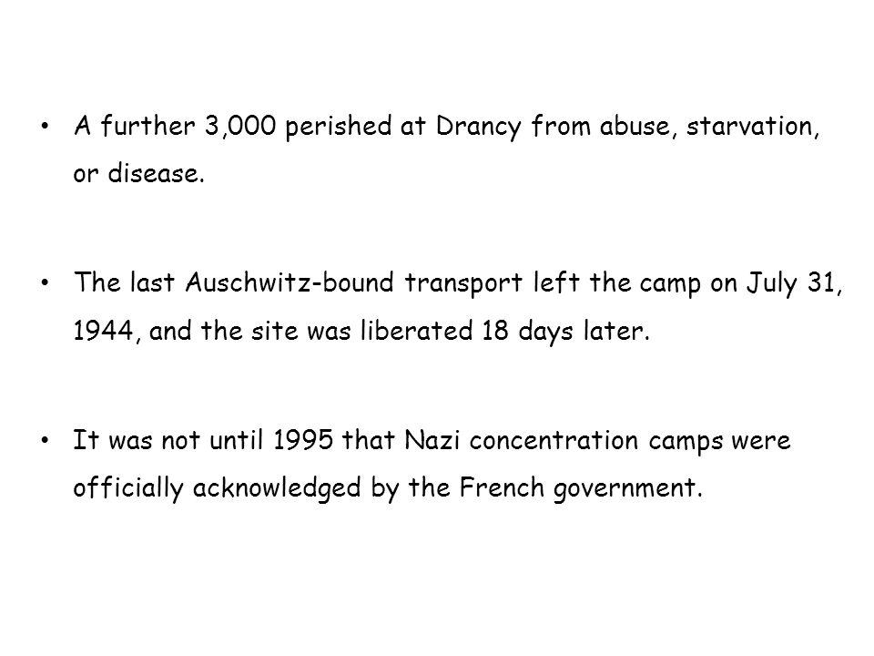 A further 3,000 perished at Drancy from abuse, starvation, or disease.