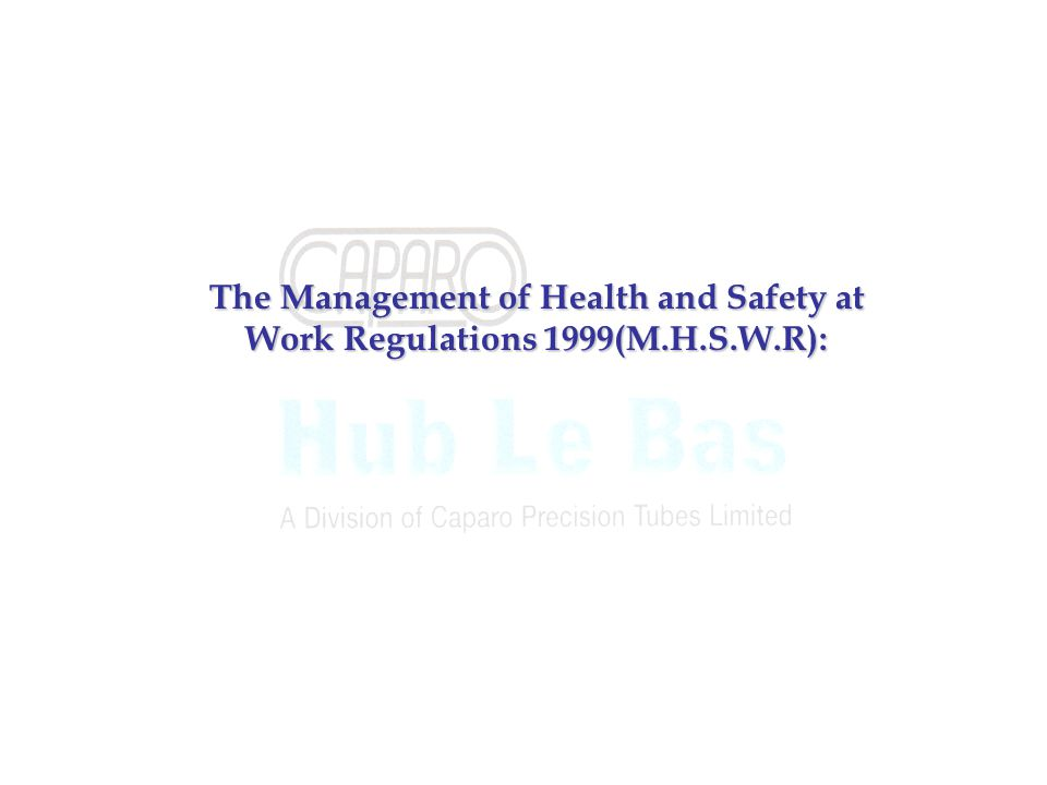 The Management of Health and Safety at Work Regulations 1999(M.H.S.W.R):