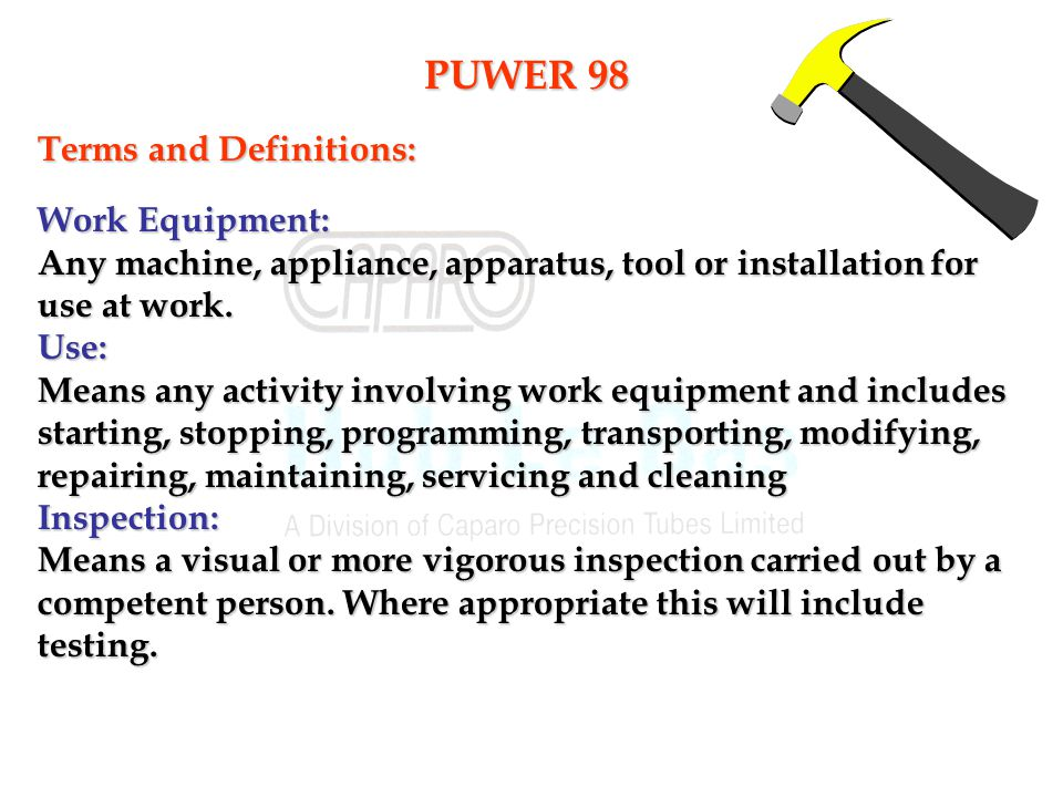 PUWER 98 Terms and Definitions: Work Equipment: Any machine, appliance, apparatus, tool or installation for use at work.