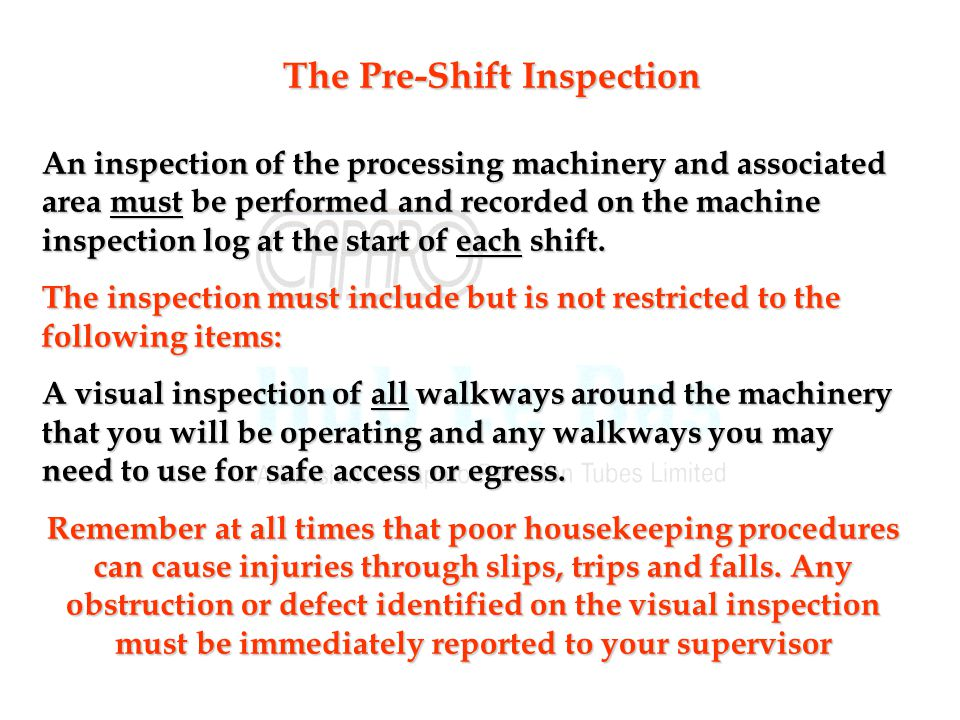 An inspection of the processing machinery and associated area must be performed and recorded on the machine inspection log at the start of each shift.