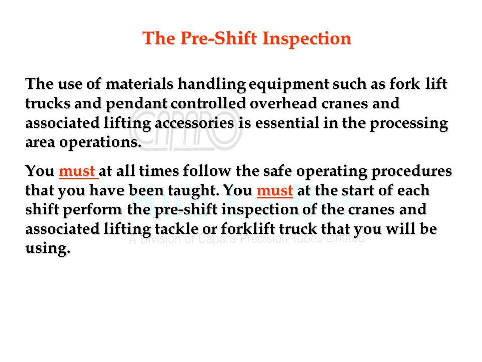 The use of materials handling equipment such as fork lift trucks and pendant controlled overhead cranes and associated lifting accessories is essential in the processing area operations.