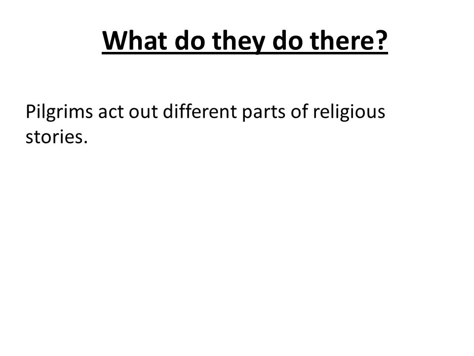What do they do there? Pilgrims act out different parts of religious stories.