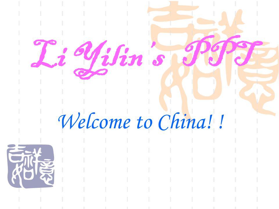 Li Yilin's PPT Welcome to China! !