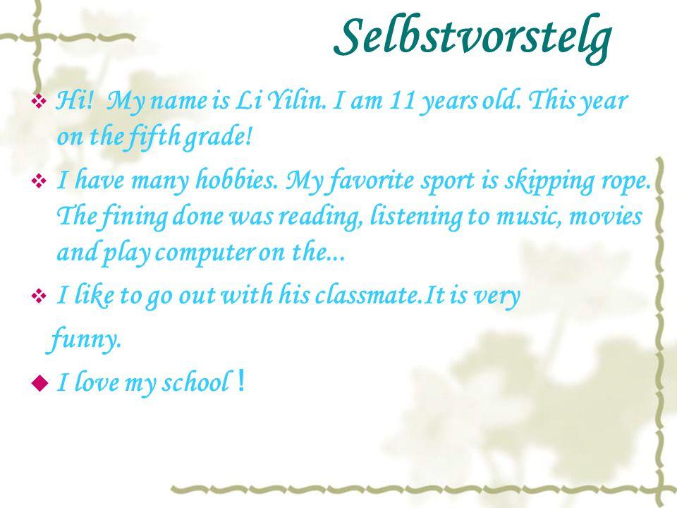 Selbstvorstelg  Hi. My name is Li Yilin. I am 11 years old.