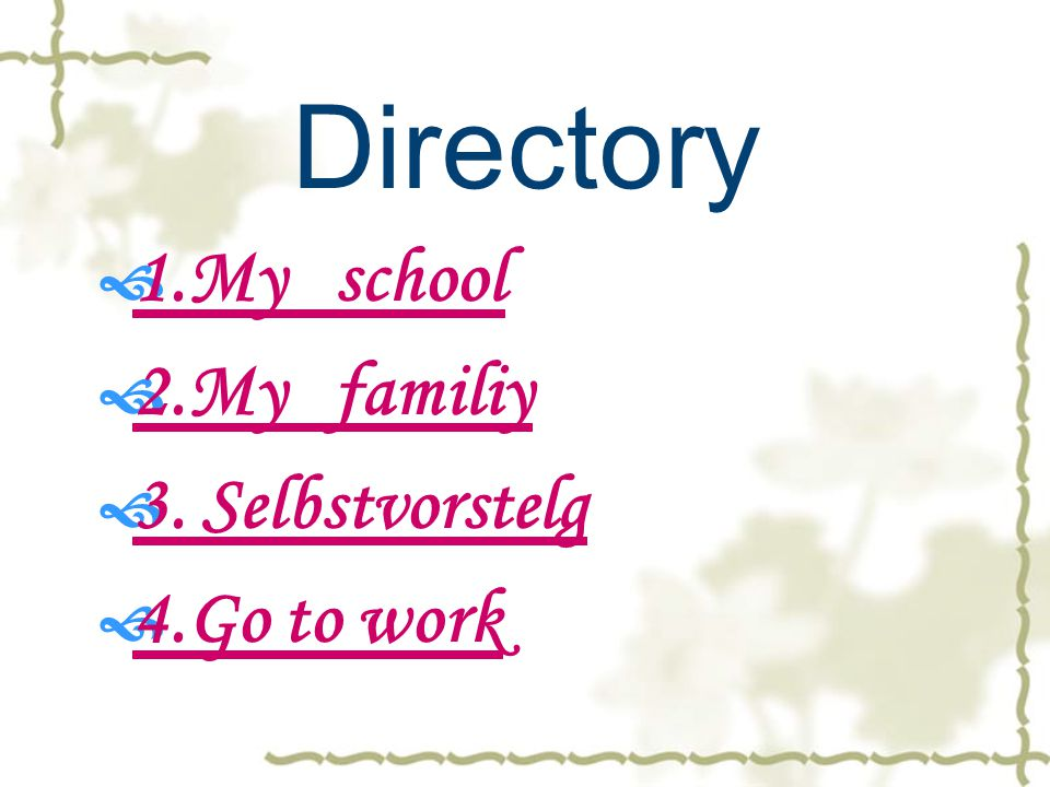 Directory  1.My school 1.My school  2.My familiy 2.My familiy  3.
