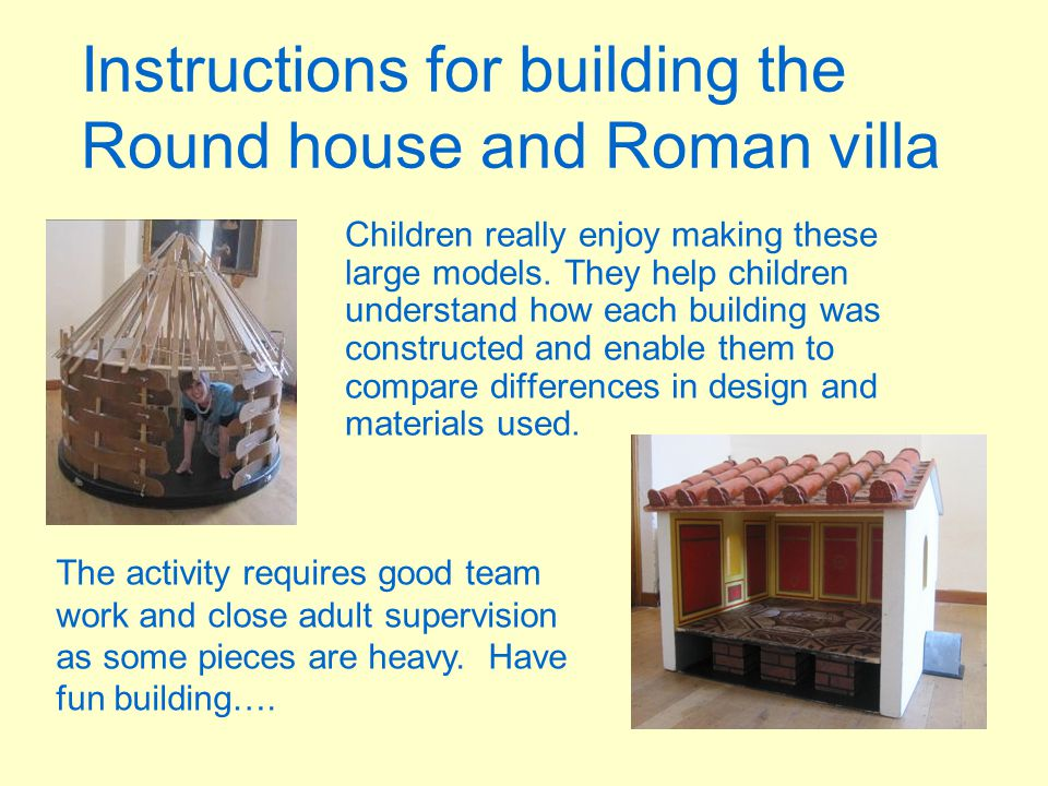 Instructions for building the Round house and Roman villa Children really enjoy making these large models. They help children understand how each buil