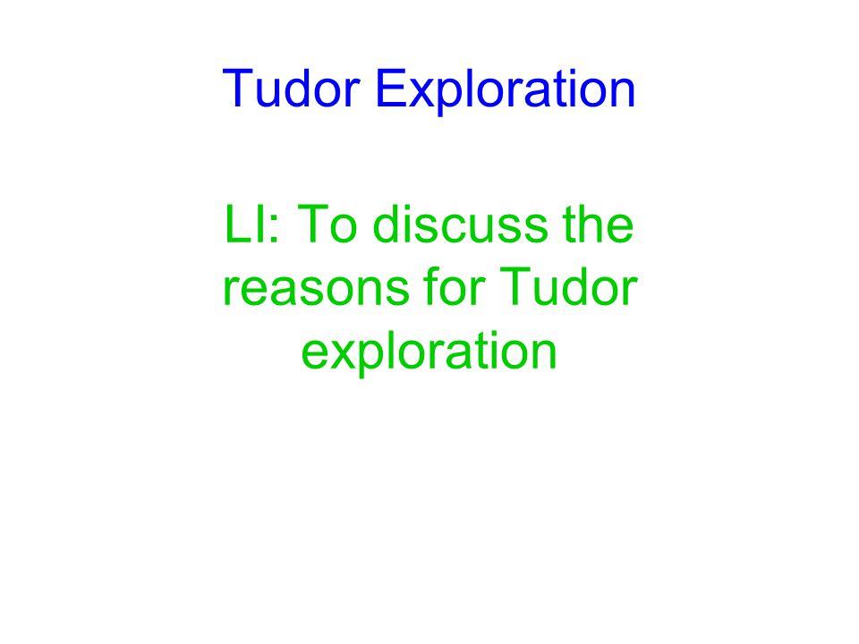 Tudor Exploration LI: To discuss the reasons for Tudor exploration