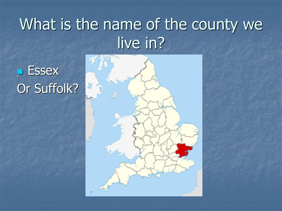 What is the name of the county we live in Essex Essex Or Suffolk