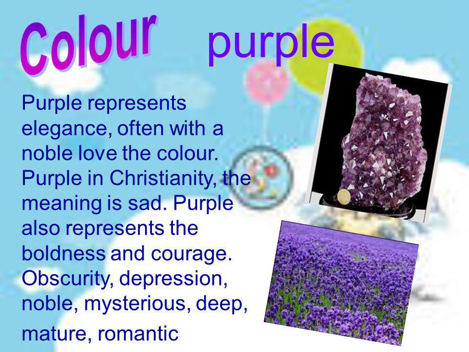 purple Purple represents elegance, often with a noble love the colour.