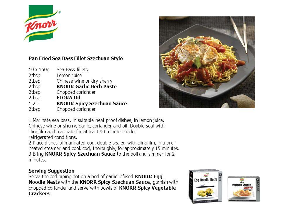 Pan Fried Sea Bass Fillet Szechuan Style 10 x 150gSea Bass fillets 2tbspLemon juice 2tbspChinese wine or dry sherry 2tbspKNORR Garlic Herb Paste 2tbsp