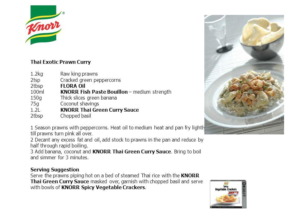 Thai Exotic Prawn Curry 1.2kgRaw king prawns 2tspCracked green peppercorns 2tbspFLORA Oil 100mlKNORR Fish Paste Bouillon – medium strength 150gThick s