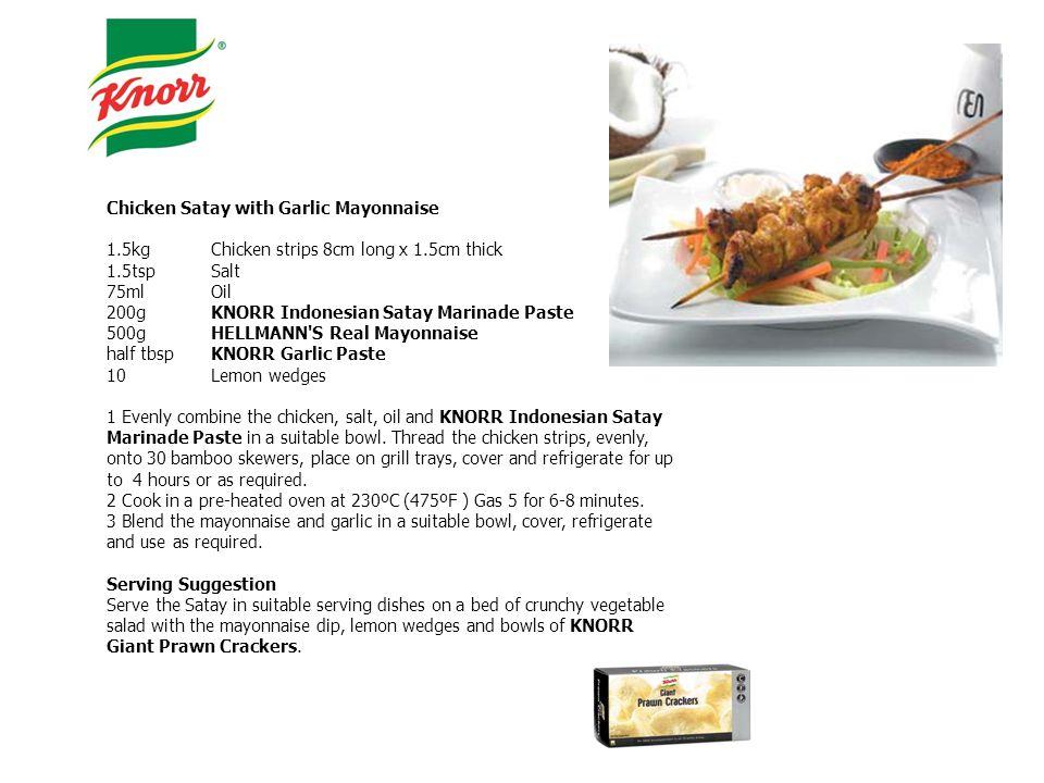 Chicken Satay with Garlic Mayonnaise 1.5kgChicken strips 8cm long x 1.5cm thick 1.5tspSalt 75mlOil 200gKNORR Indonesian Satay Marinade Paste 500gHELLM