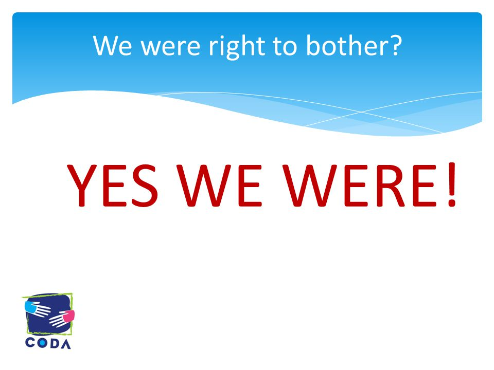 YES WE WERE! We were right to bother