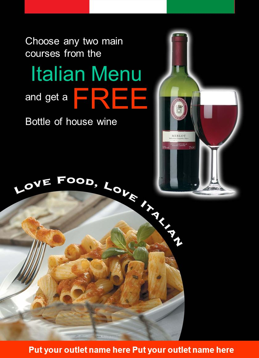 Choose any two main courses from the Italian Menu and get a FREE Bottle of house wine Put your outlet name here