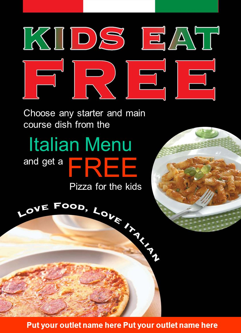 Choose any starter and main course dish from the Italian Menu and get a FREE Pizza for the kids Put your outlet name here