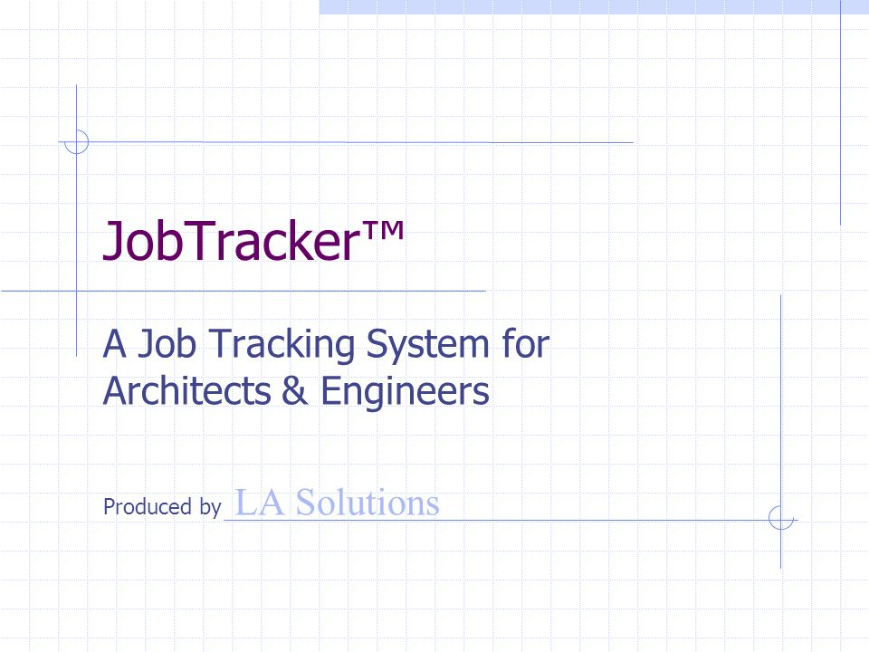 JobTracker™ A Job Tracking System for Architects & Engineers Produced by LA Solutions