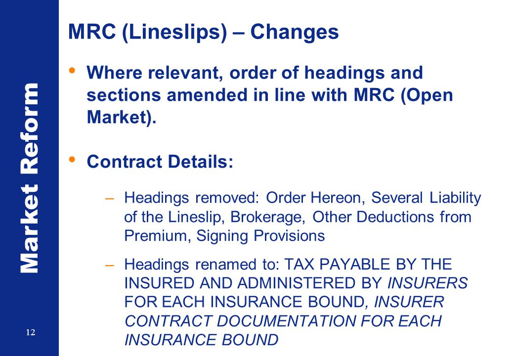 Market Reform 12 MRC (Lineslips) – Changes Where relevant, order of headings and sections amended in line with MRC (Open Market).