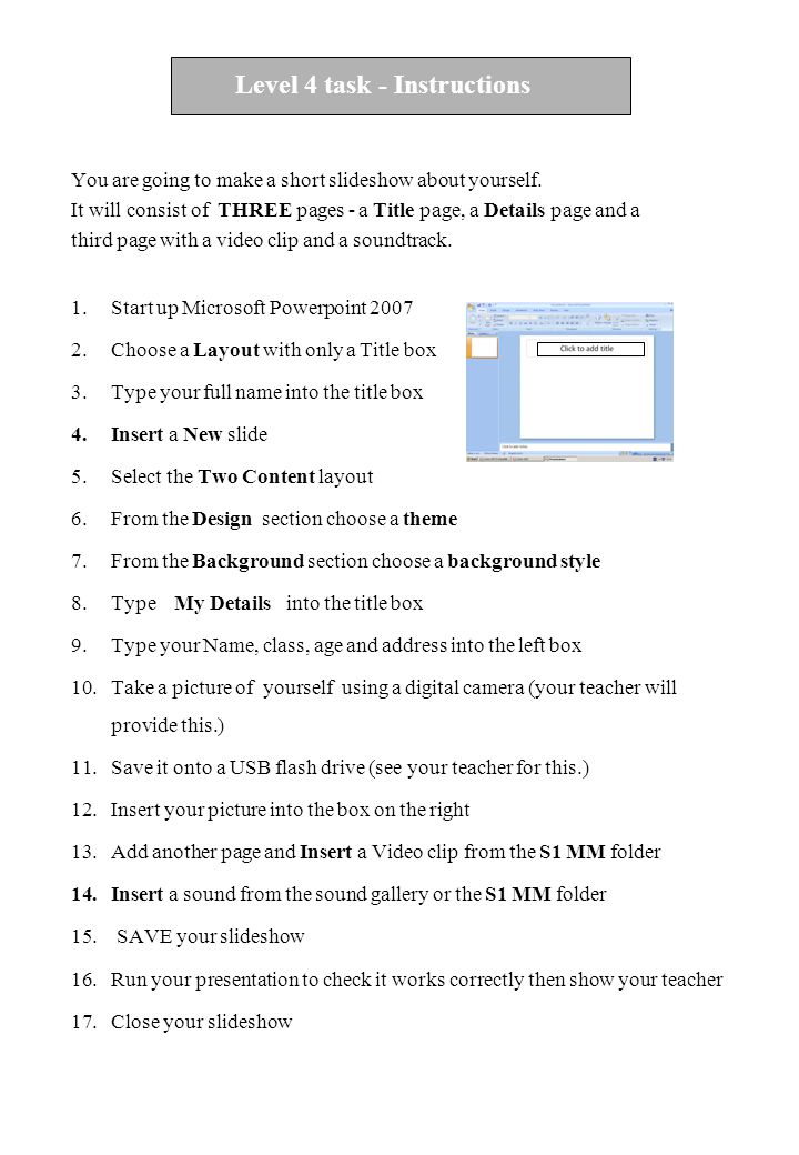 Level E task - Instructions You are going to make a short slideshow about yourself. It will consist of THREE pages - a Title page, a Details page and