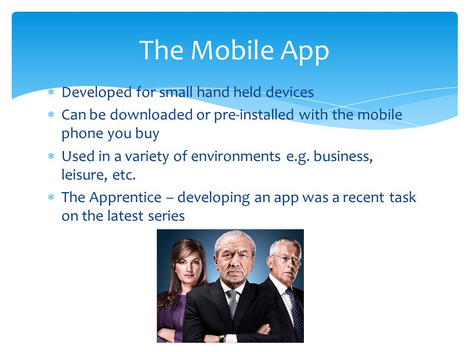  Developed for small hand held devices  Can be downloaded or pre-installed with the mobile phone you buy  Used in a variety of environments e.g. bu