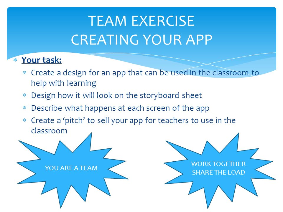  Your task:  Create a design for an app that can be used in the classroom to help with learning  Design how it will look on the storyboard sheet 