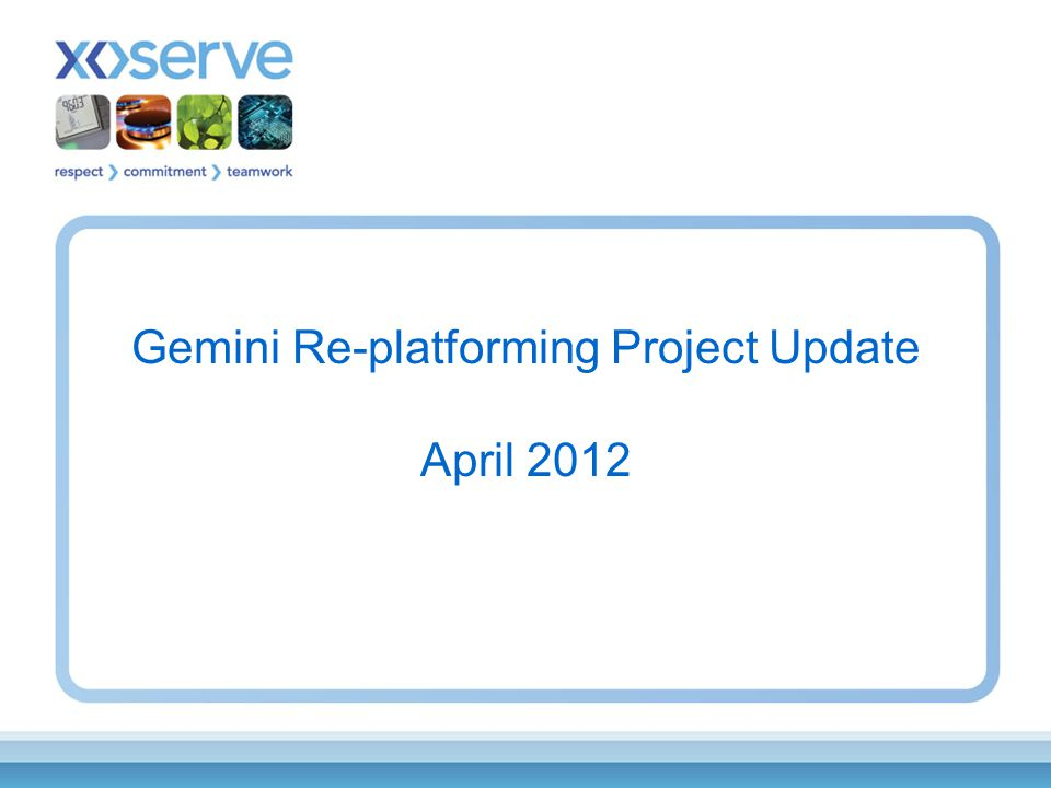 Gemini Re-platforming Project Update April 2012