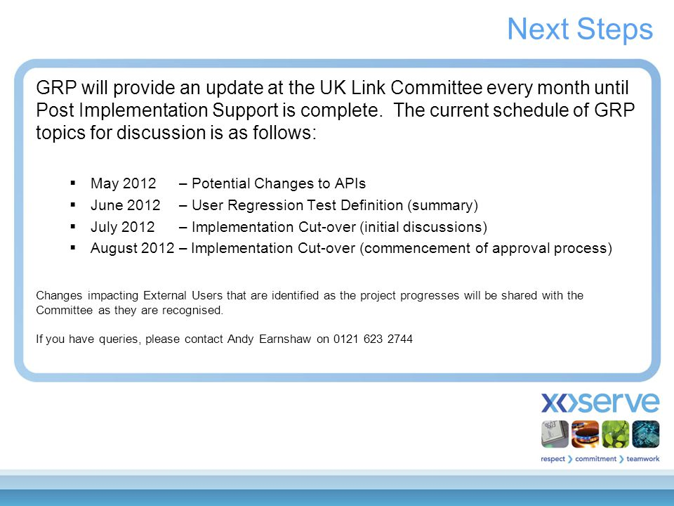 Next Steps GRP will provide an update at the UK Link Committee every month until Post Implementation Support is complete.