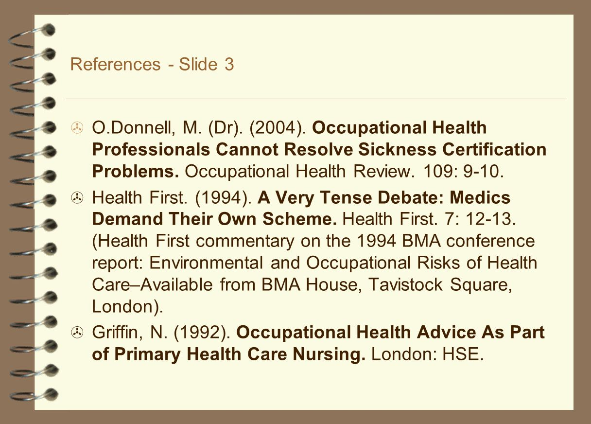 References - Slide 3  O.Donnell, M. (Dr). (2004). Occupational Health Professionals Cannot Resolve Sickness Certification Problems. Occupational Heal