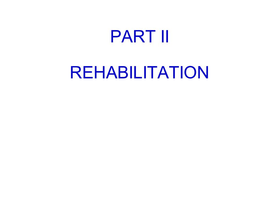 PART II REHABILITATION