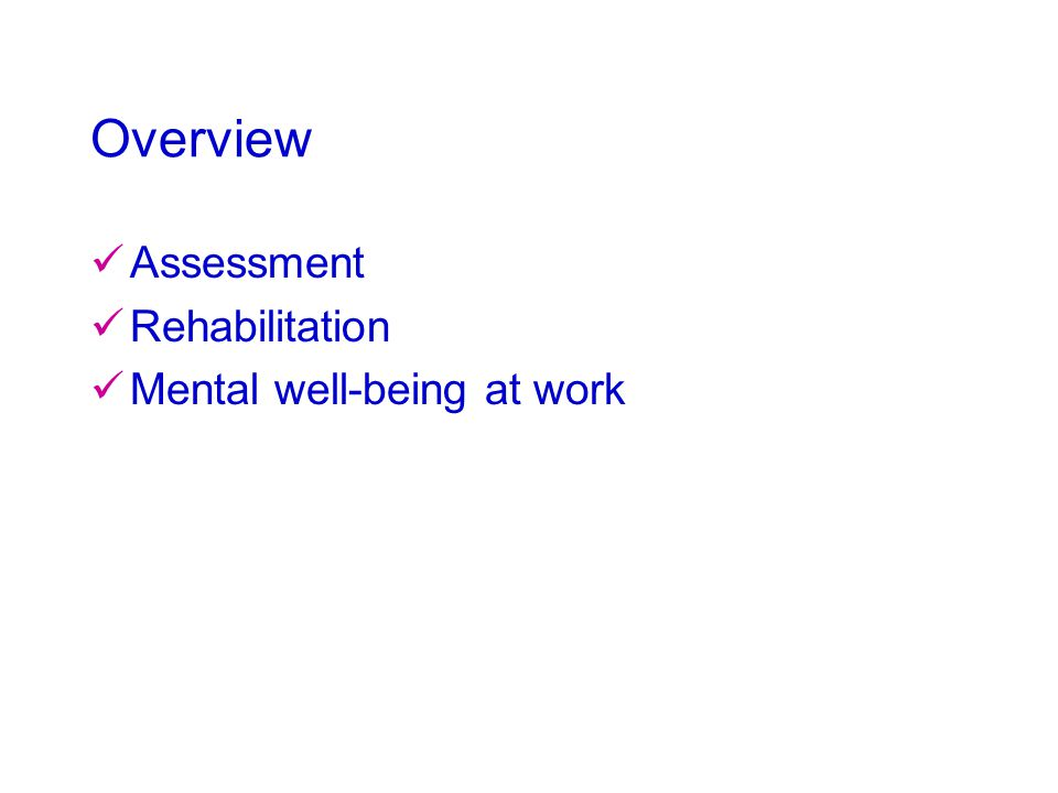 Overview Assessment Rehabilitation Mental well-being at work