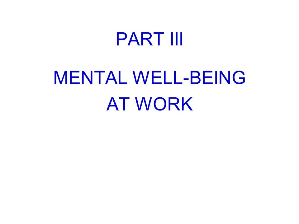 PART III MENTAL WELL-BEING AT WORK