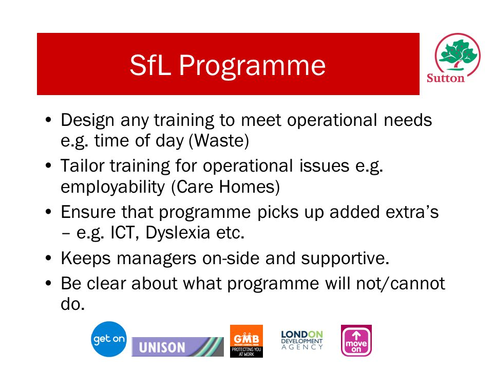 SfL Programme Design any training to meet operational needs e.g.