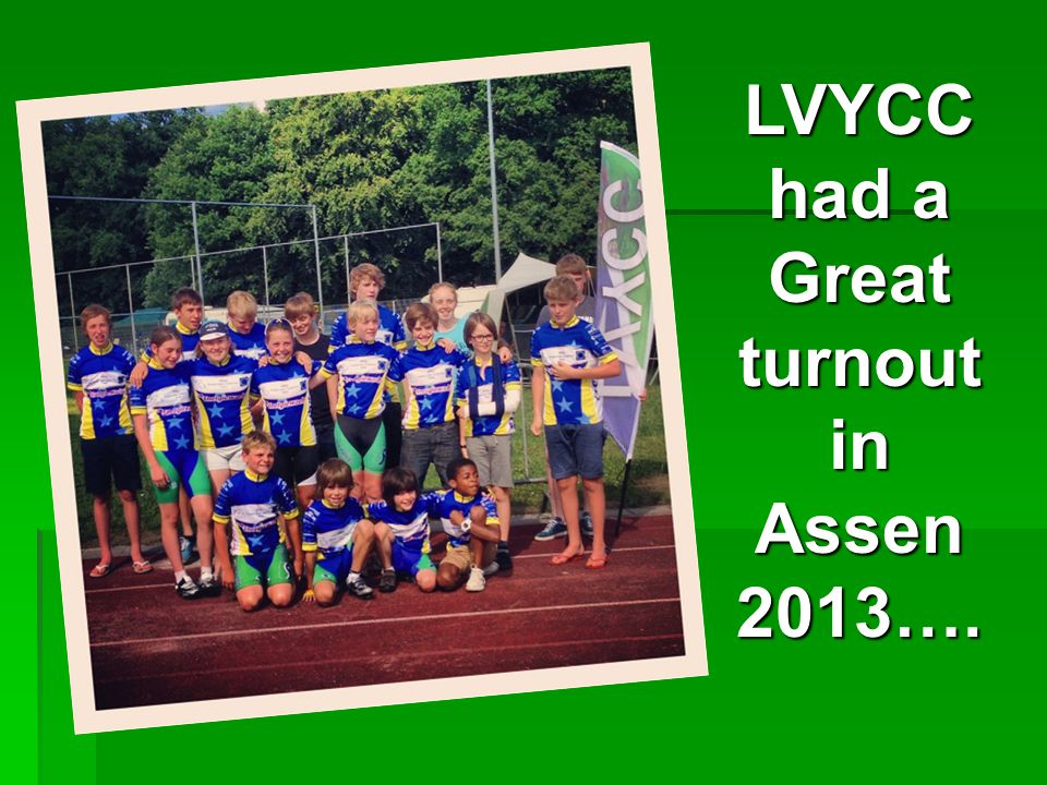 LVYCC had a Great turnout in Assen 2013….
