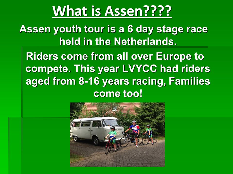 Assen youth tour is a 6 day stage race held in the Netherlands.